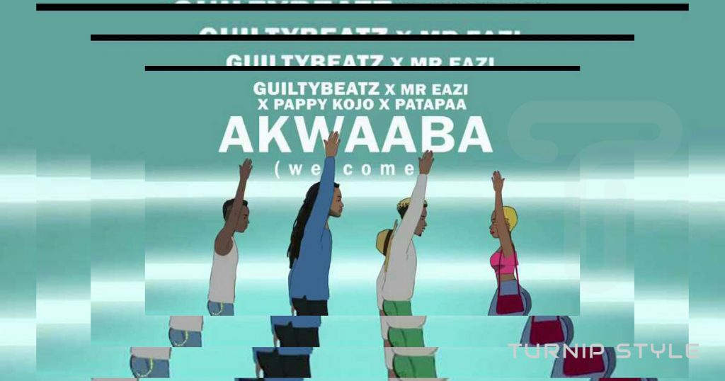 akwaaba - guiltybeatz - mr eazi - pappy kojo - patapaa