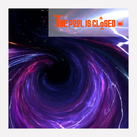 BLACK HOLE - THE POOL IS CLOSED